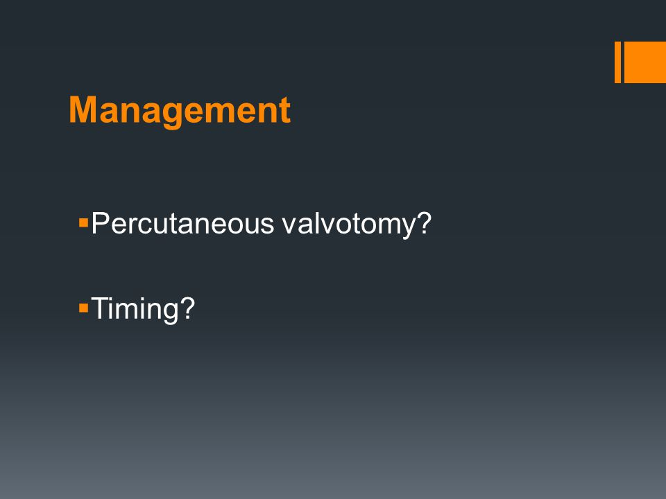 Management  Percutaneous valvotomy?  Timing?