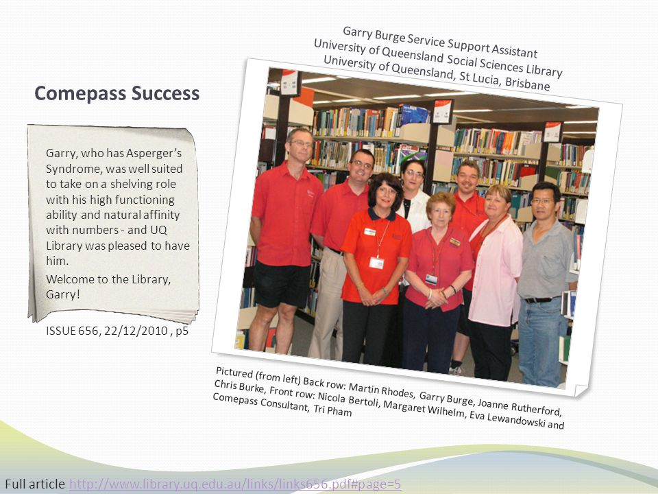Comepass Success Garry, who has Asperger's Syndrome, was well suited to take on a shelving role with his high functioning ability and natural affinity with numbers - and UQ Library was pleased to have him.