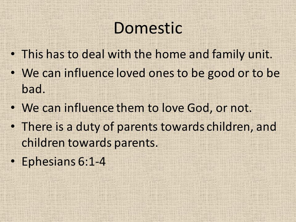 Domestic This has to deal with the home and family unit.