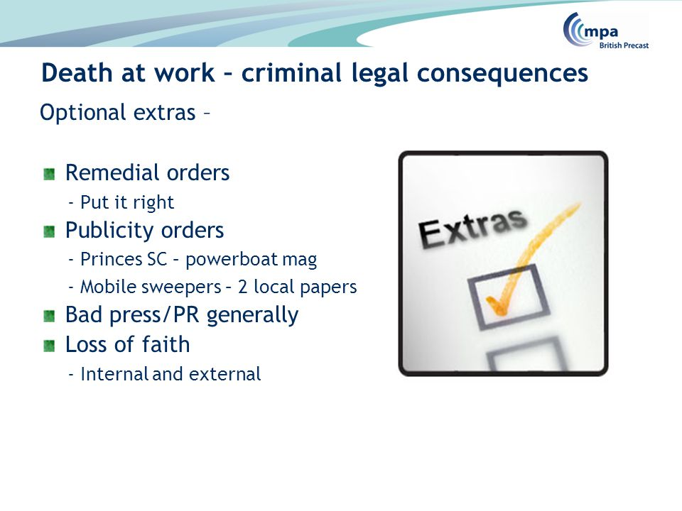 Optional extras – Remedial orders - Put it right Publicity orders - Princes SC – powerboat mag - Mobile sweepers – 2 local papers Bad press/PR generally Loss of faith - Internal and external Death at work – criminal legal consequences