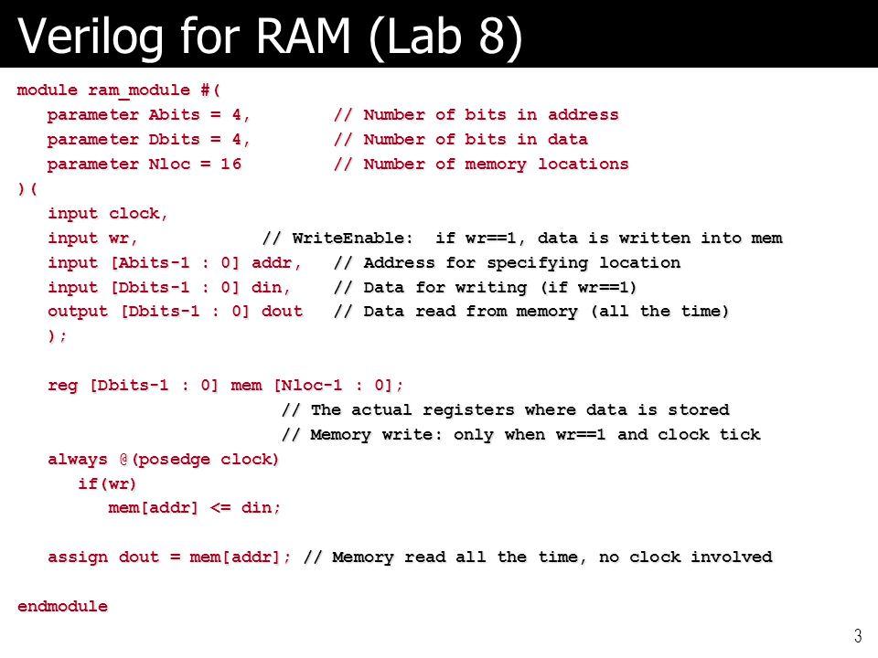 Verilog for RAM (Lab 8) module ram_module #( parameter Abits = 4, // Number of bits in address parameter Abits = 4, // Number of bits in address param