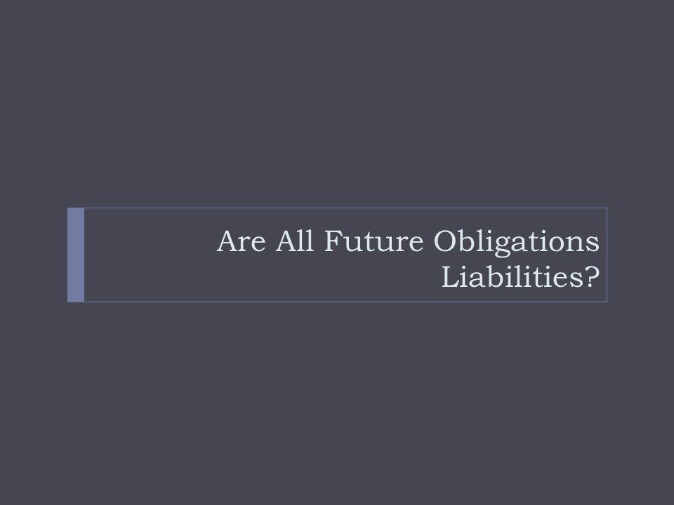 Are All Future Obligations Liabilities