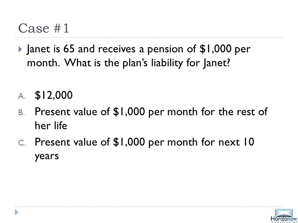 Case #1  Janet is 65 and receives a pension of $1,000 per month.