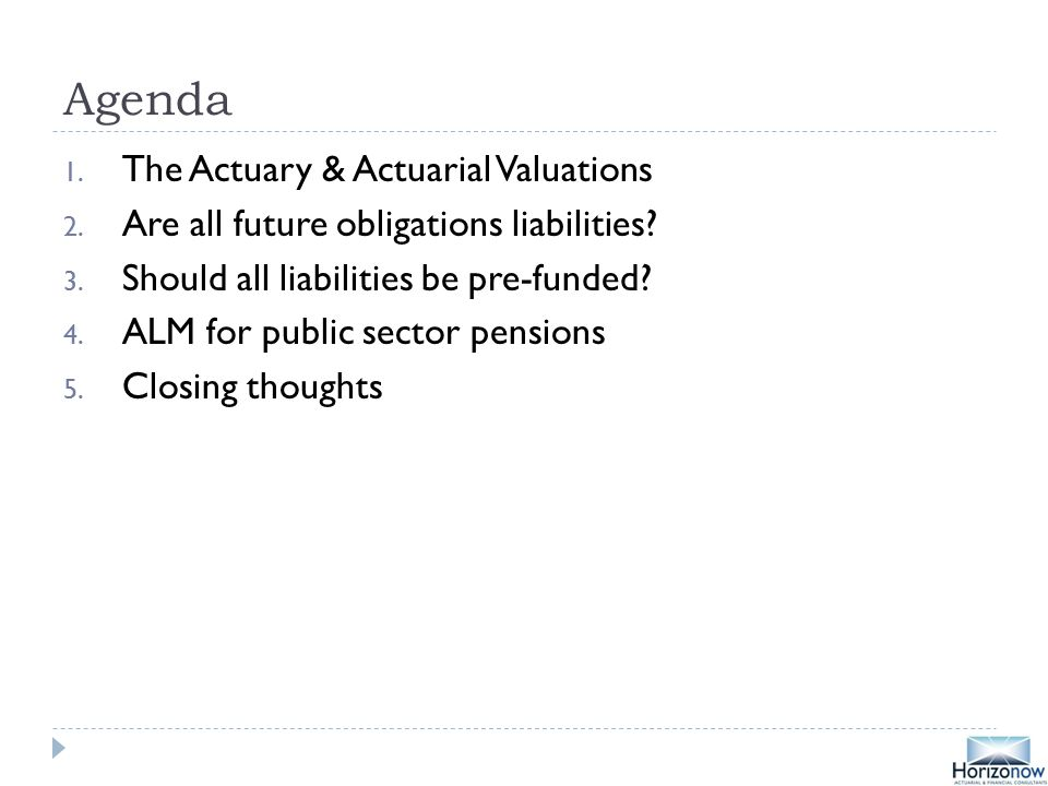 Agenda 1. The Actuary & Actuarial Valuations 2. Are all future obligations liabilities.