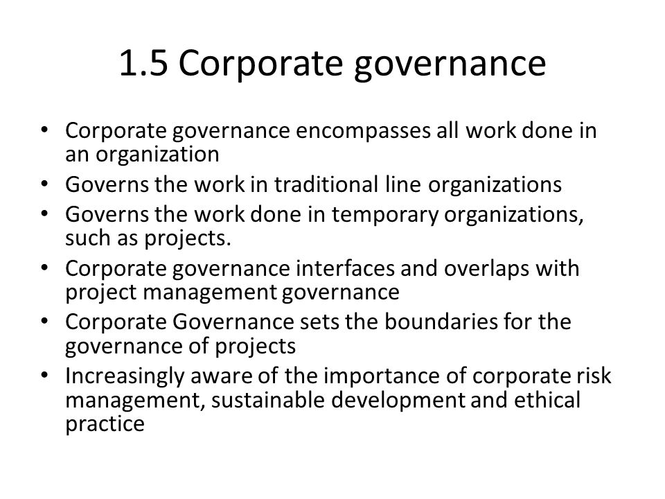 1.6 Project Governance Project governance is the management framework within which project decisions are made.