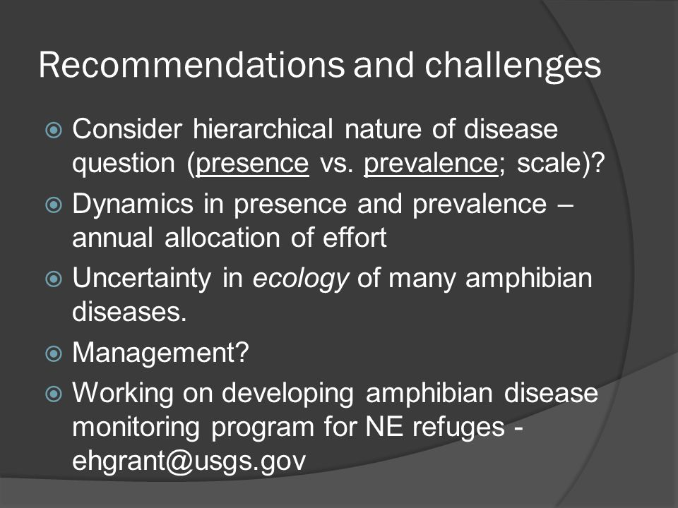 Recommendations and challenges  Consider hierarchical nature of disease question (presence vs.