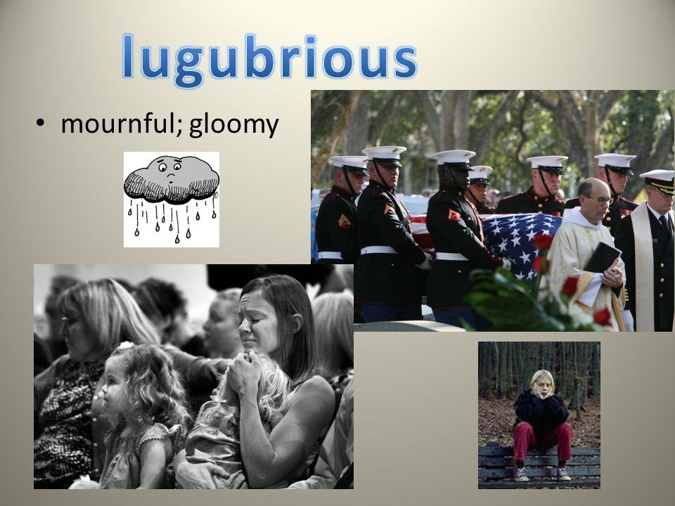 mournful; gloomy