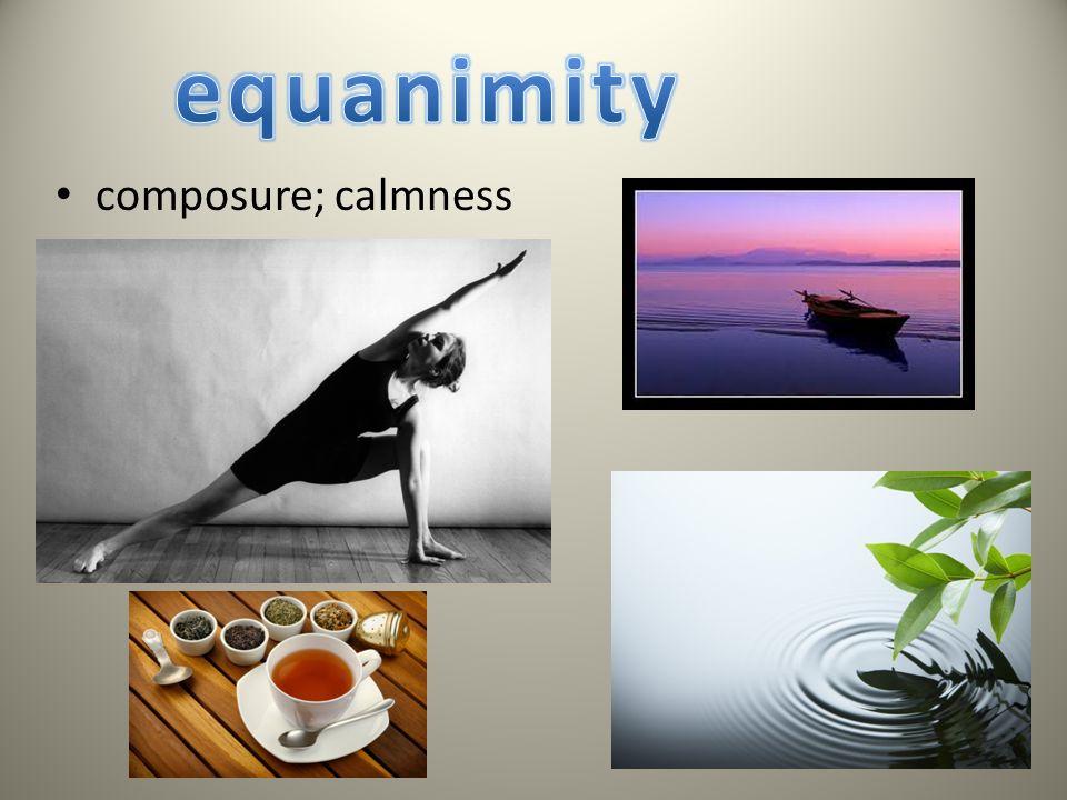 composure; calmness