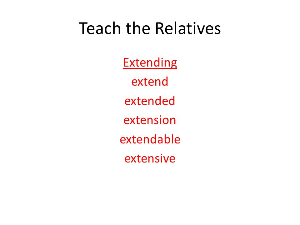 Teach the Relatives Extending extend extended extension extendable extensive