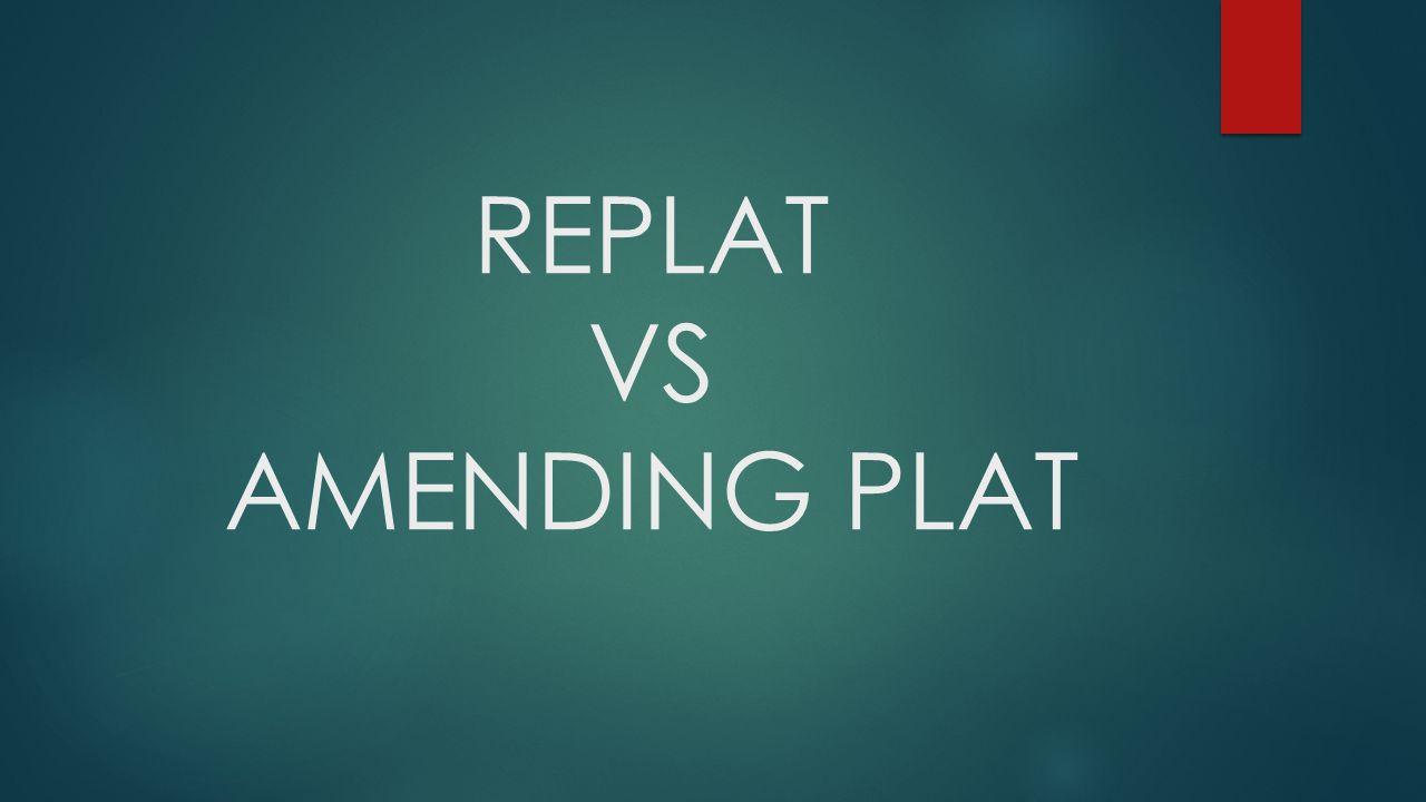 REPLAT VS AMENDING PLAT