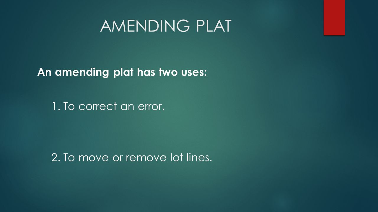 AMENDING PLAT An amending plat has two uses: 1. To correct an error.