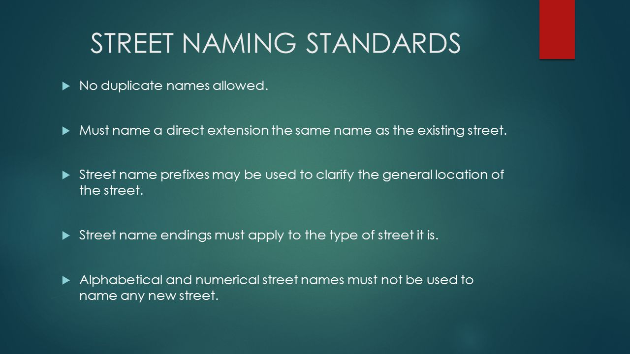 STREET NAMING STANDARDS  No duplicate names allowed.