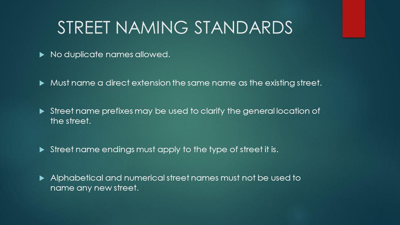 STREET NAMING STANDARDS  No duplicate names allowed.