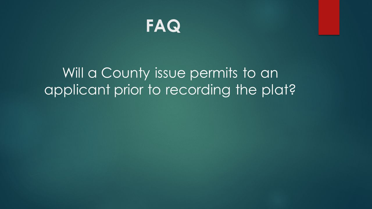 FAQ Will a County issue permits to an applicant prior to recording the plat