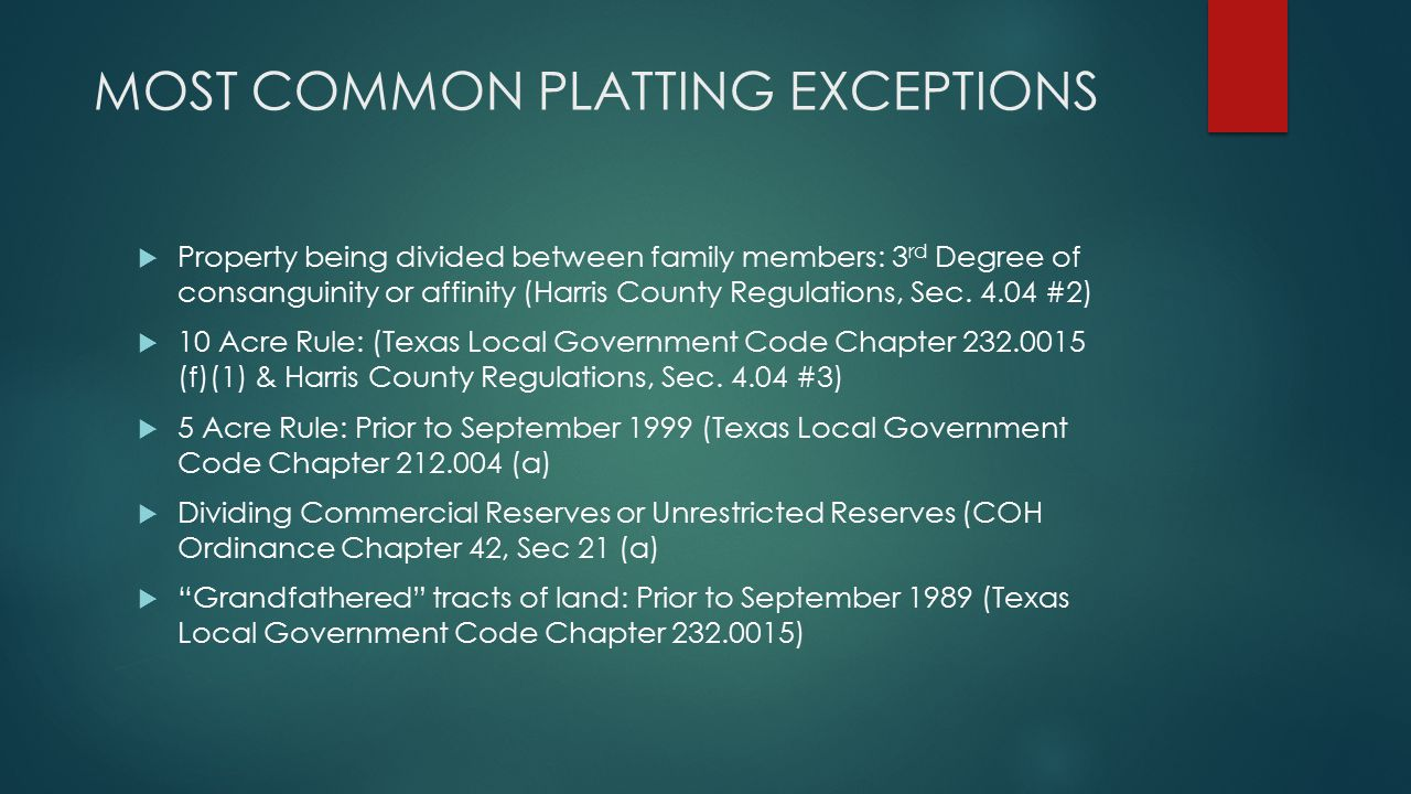 MOST COMMON PLATTING EXCEPTIONS  Property being divided between family members: 3 rd Degree of consanguinity or affinity (Harris County Regulations, Sec.