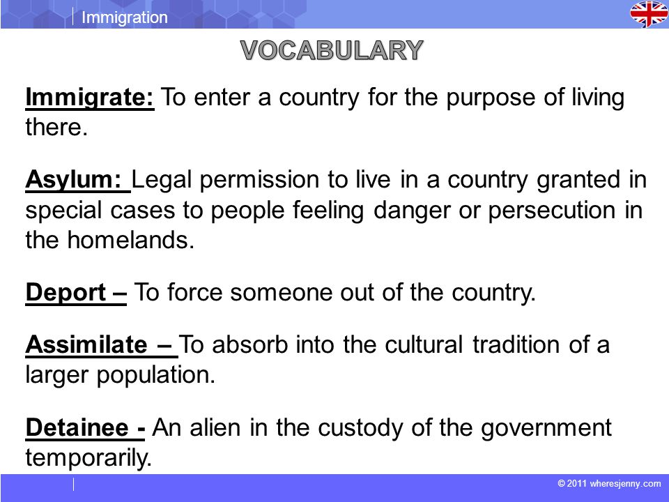 © 2011 wheresjenny.com Immigration Immigrate: To enter a country for the purpose of living there.