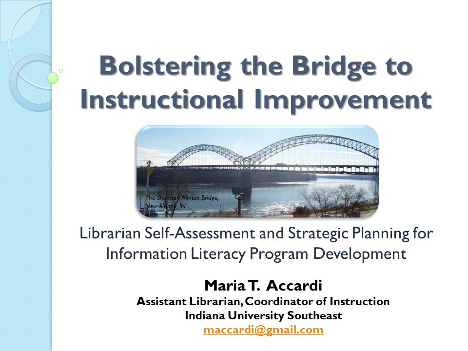 Bolstering the Bridge to Instructional Improvement Librarian Self-Assessment and Strategic Planning for Information Literacy Program Development Maria
