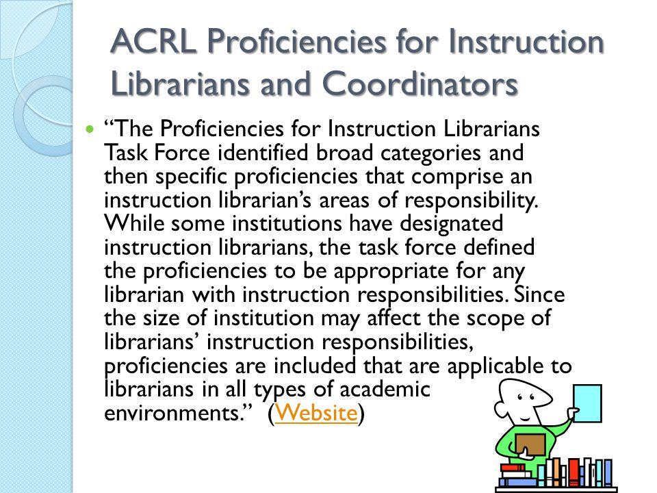 "ACRL Proficiencies for Instruction Librarians and Coordinators ""The Proficiencies for Instruction Librarians Task Force identified broad categories an"
