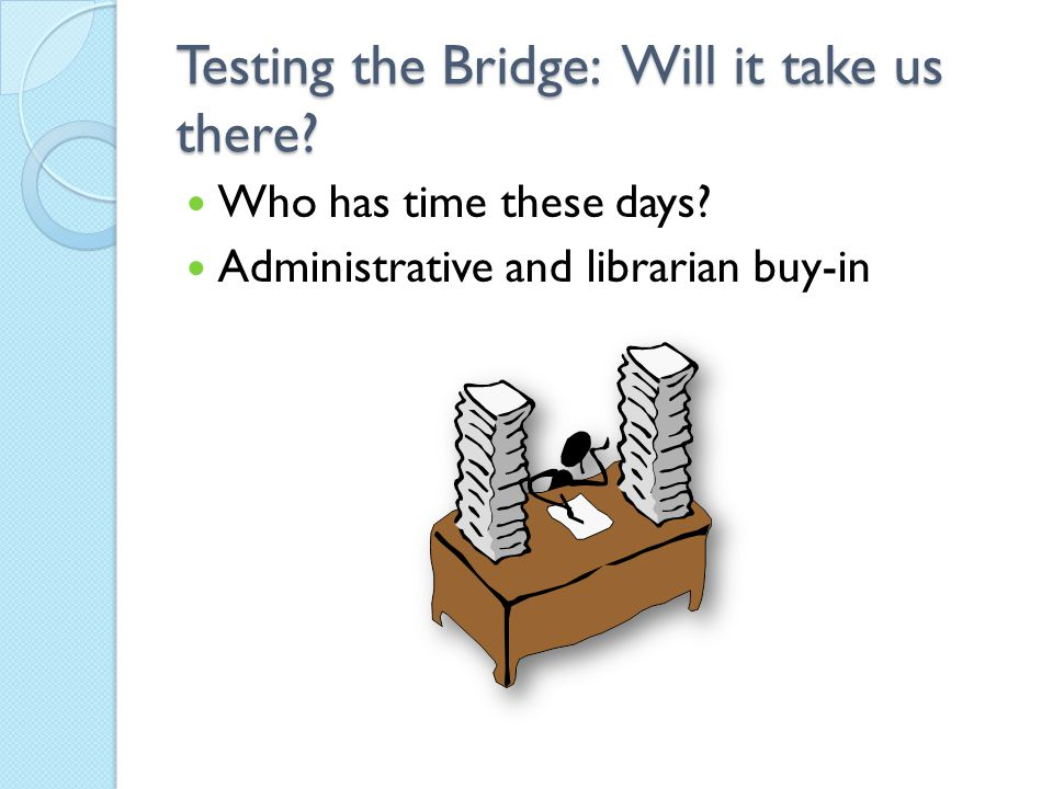Testing the Bridge: Will it take us there. Who has time these days.