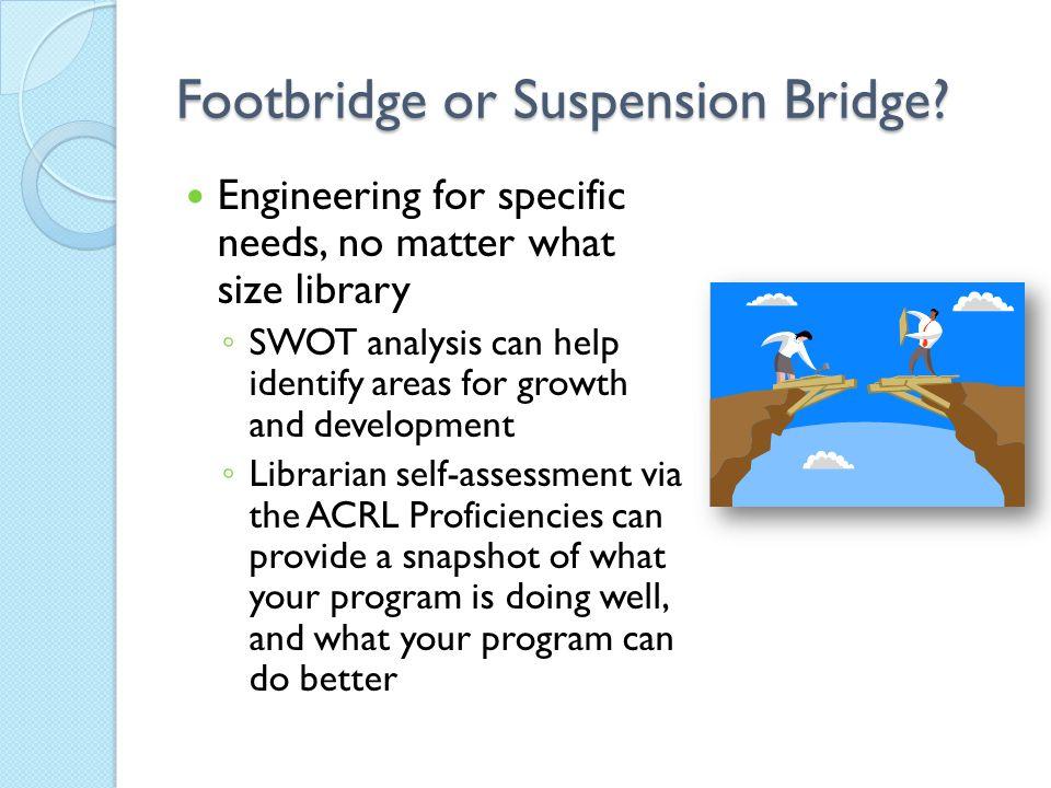 Footbridge or Suspension Bridge.