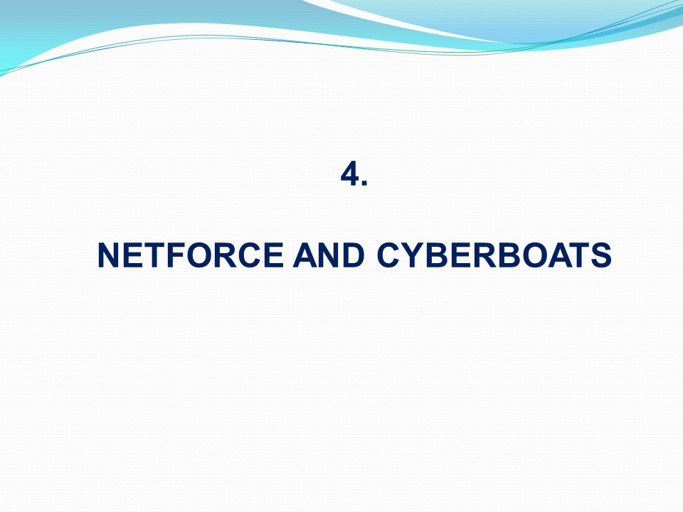 4. NETFORCE AND CYBERBOATS