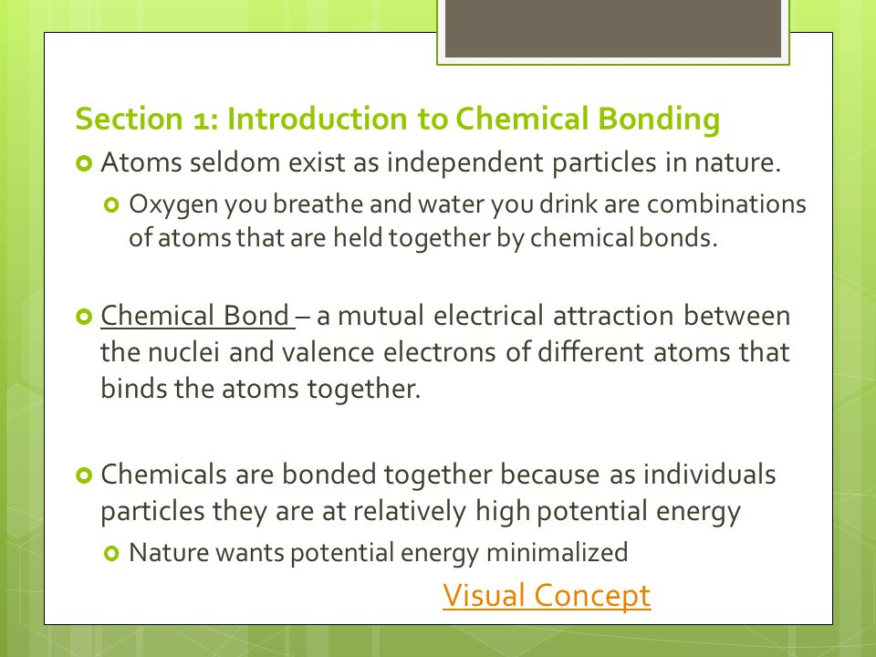 Section 1: Introduction to Chemical Bonding  Atoms seldom exist as independent particles in nature.