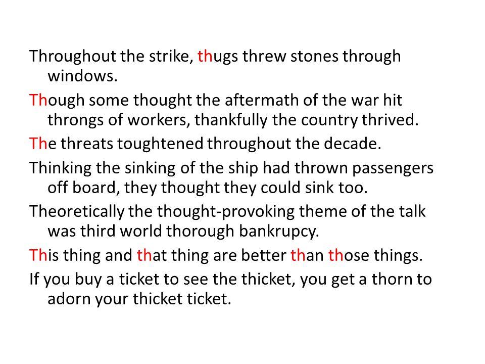 Throughout the strike, thugs threw stones through windows.
