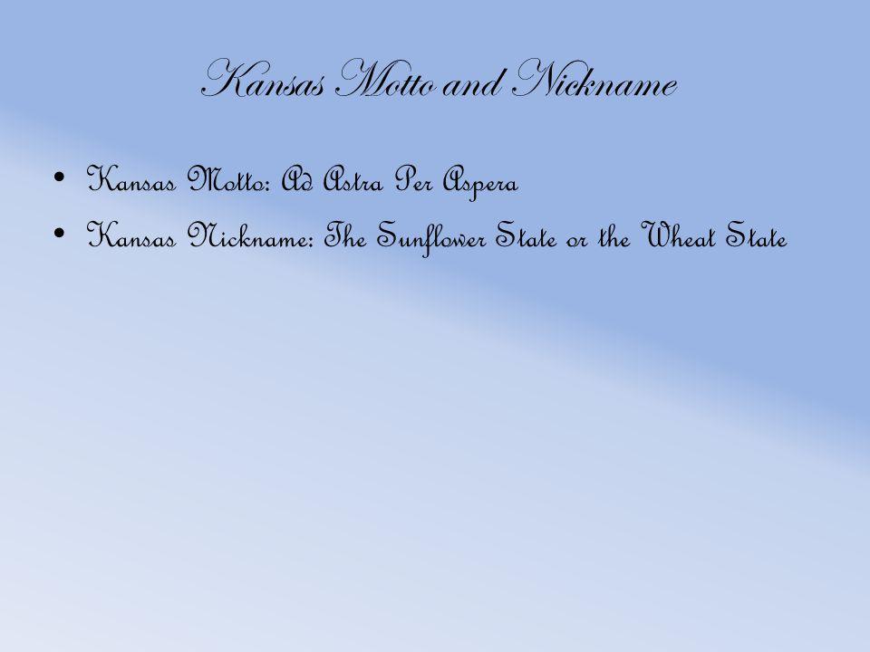Kansas Motto and Nickname Kansas Motto: Ad Astra Per Aspera Kansas Nickname: The Sunflower State or the Wheat State