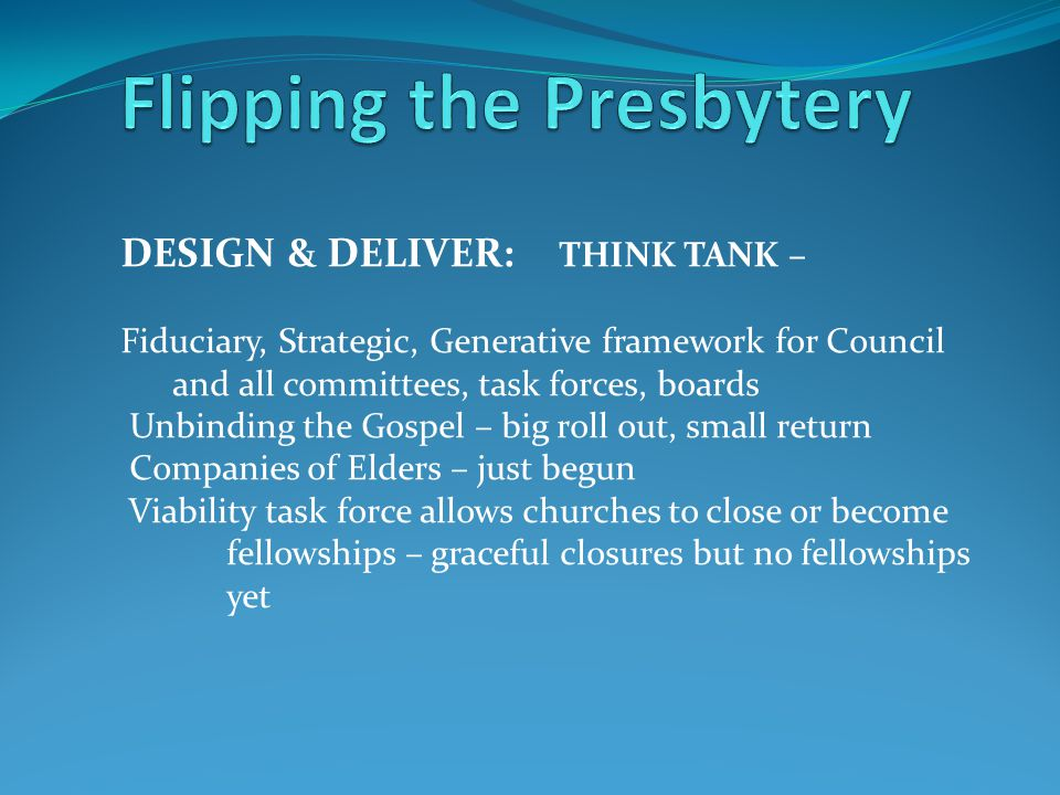DESIGN & DELIVER: THINK TANK – Fiduciary, Strategic, Generative framework for Council and all committees, task forces, boards Unbinding the Gospel – b