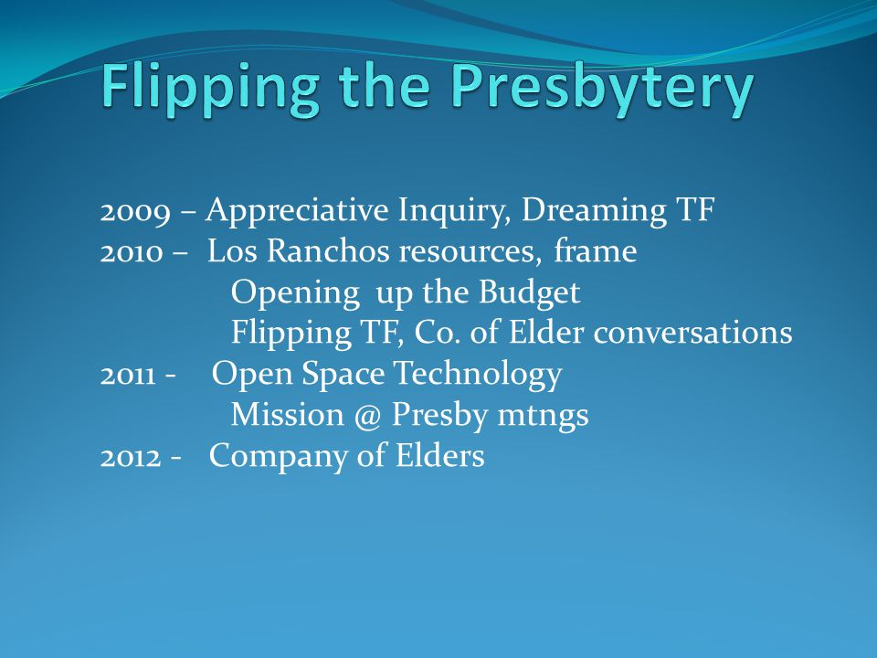 2009 – Appreciative Inquiry, Dreaming TF 2010 – Los Ranchos resources, frame Opening up the Budget Flipping TF, Co. of Elder conversations 2011 - Open