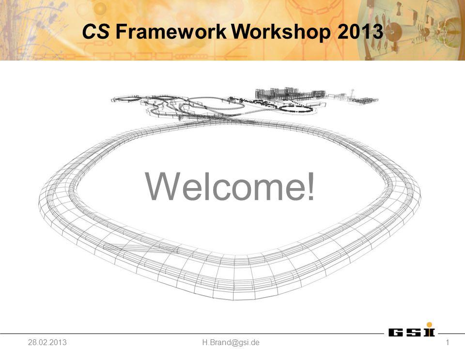 CS Framework Workshop 2013 Welcome! 28.02.2013H.Brand@gsi.de1