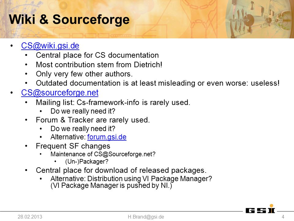 Wiki & Sourceforge CS@wiki.gsi.de Central place for CS documentation Most contribution stem from Dietrich! Only very few other authors. Outdated docum
