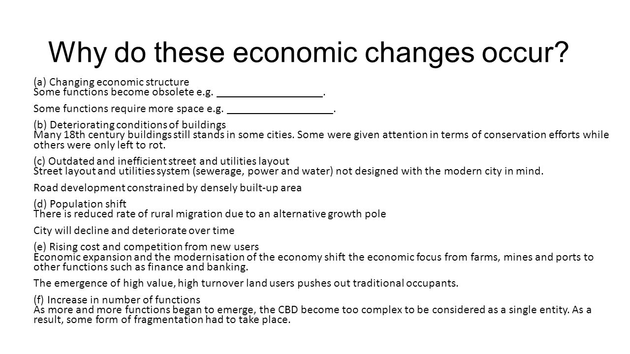 Why do these economic changes occur? (a) Changing economic structure Some functions become obsolete e.g. __________________. Some functions require mo