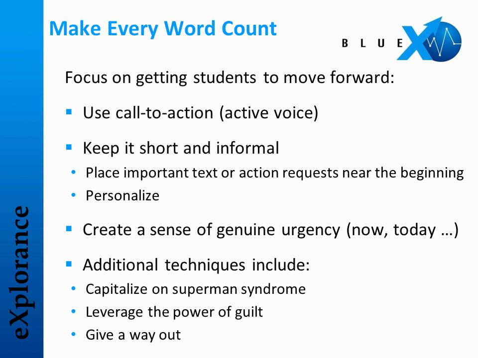 eXplorance Make Every Word Count Focus on getting students to move forward:  Use call-to-action (active voice)  Keep it short and informal Place imp