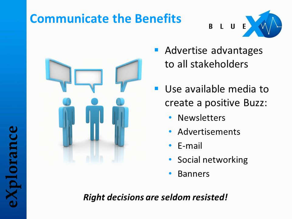 eXplorance Communicate the Benefits  Advertise advantages to all stakeholders  Use available media to create a positive Buzz: Newsletters Advertisem