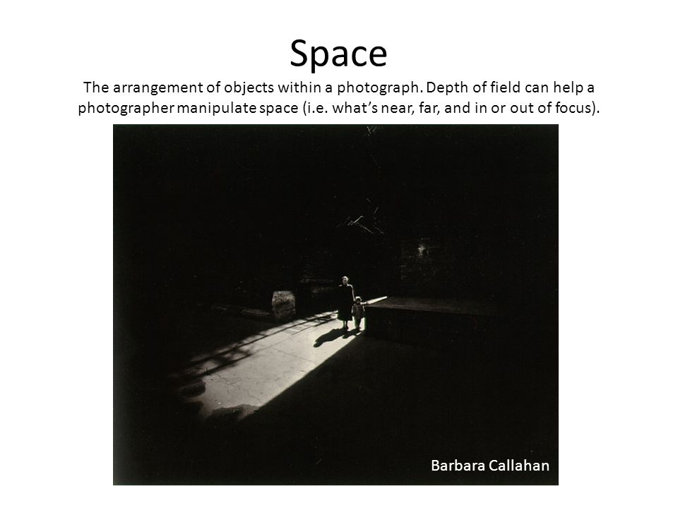 Space The arrangement of objects within a photograph.
