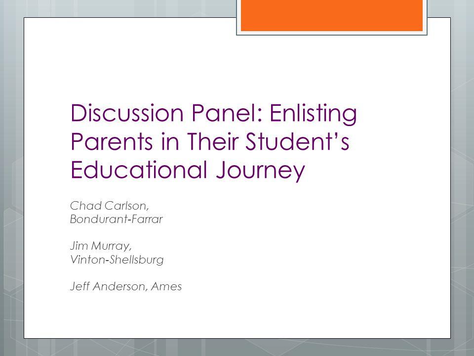 Discussion Panel: Enlisting Parents in Their Student's Educational Journey Chad Carlson, Bondurant-Farrar Jim Murray, Vinton-Shellsburg Jeff Anderson,