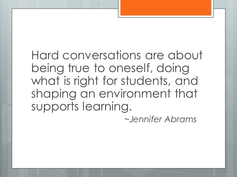 Hard conversations are about being true to oneself, doing what is right for students, and shaping an environment that supports learning.