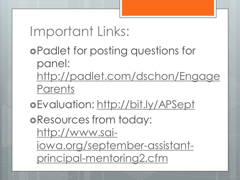 Important Links:  Padlet for posting questions for panel: http://padlet.com/dschon/Engage Parents http://padlet.com/dschon/Engage Parents  Evaluation: http://bit.ly/APSepthttp://bit.ly/APSept  Resources from today: http://www.sai- iowa.org/september-assistant- principal-mentoring2.cfm http://www.sai- iowa.org/september-assistant- principal-mentoring2.cfm