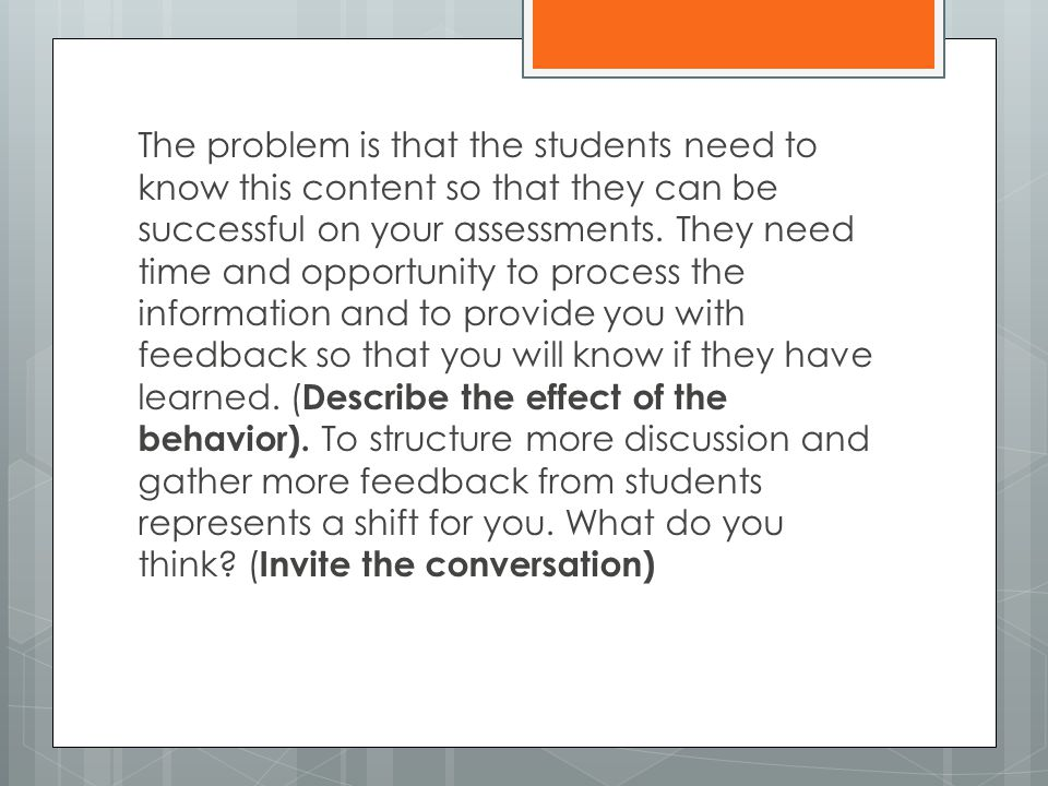 The problem is that the students need to know this content so that they can be successful on your assessments.