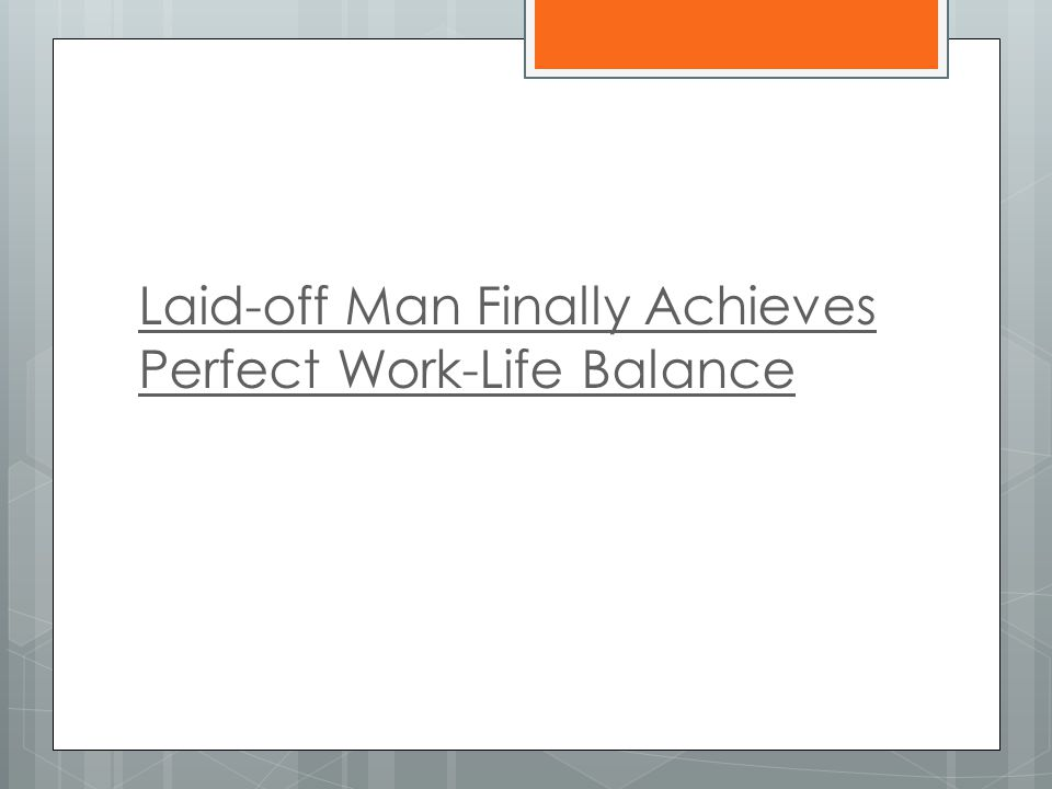 Laid-off Man Finally Achieves Perfect Work-Life Balance