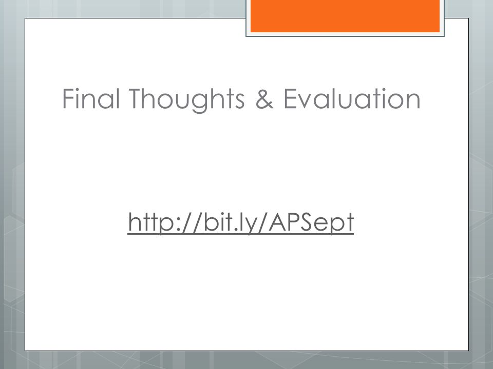 Final Thoughts & Evaluation http://bit.ly/APSept