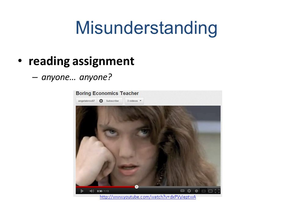 Misunderstanding reading assignment – anyone… anyone http://www.youtube.com/watch v=dxPVyieptwA