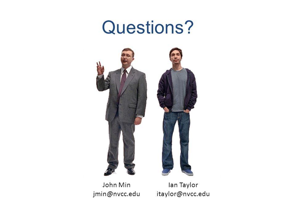 Questions John Min jmin@nvcc.edu Ian Taylor itaylor@nvcc.edu