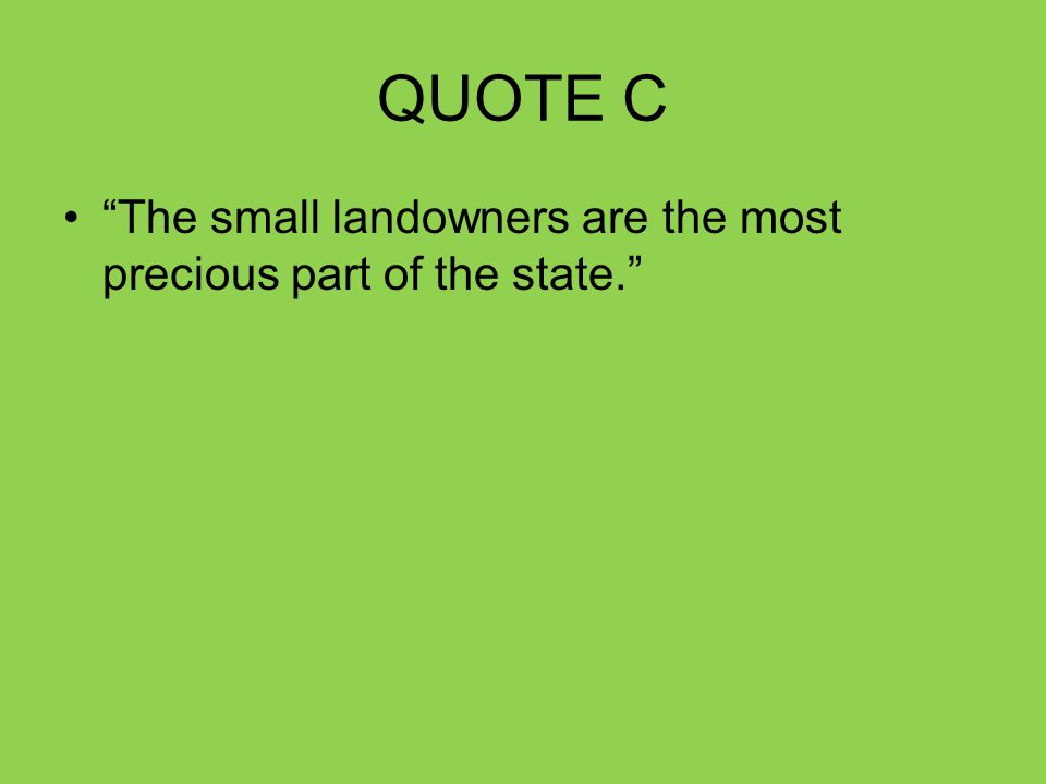 QUOTE C The small landowners are the most precious part of the state.