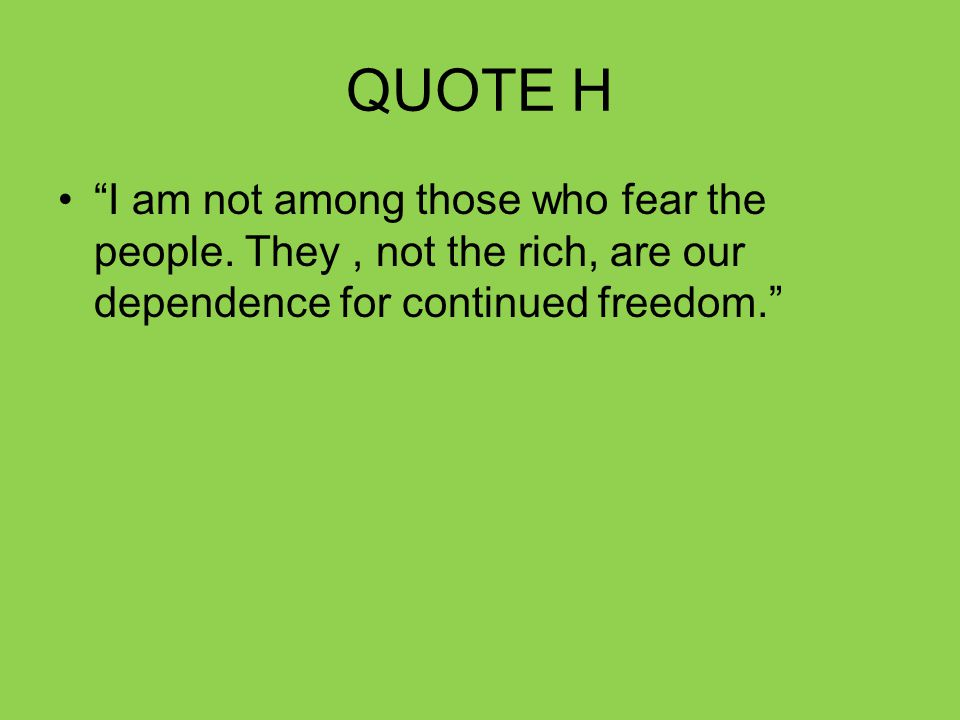 QUOTE H I am not among those who fear the people.