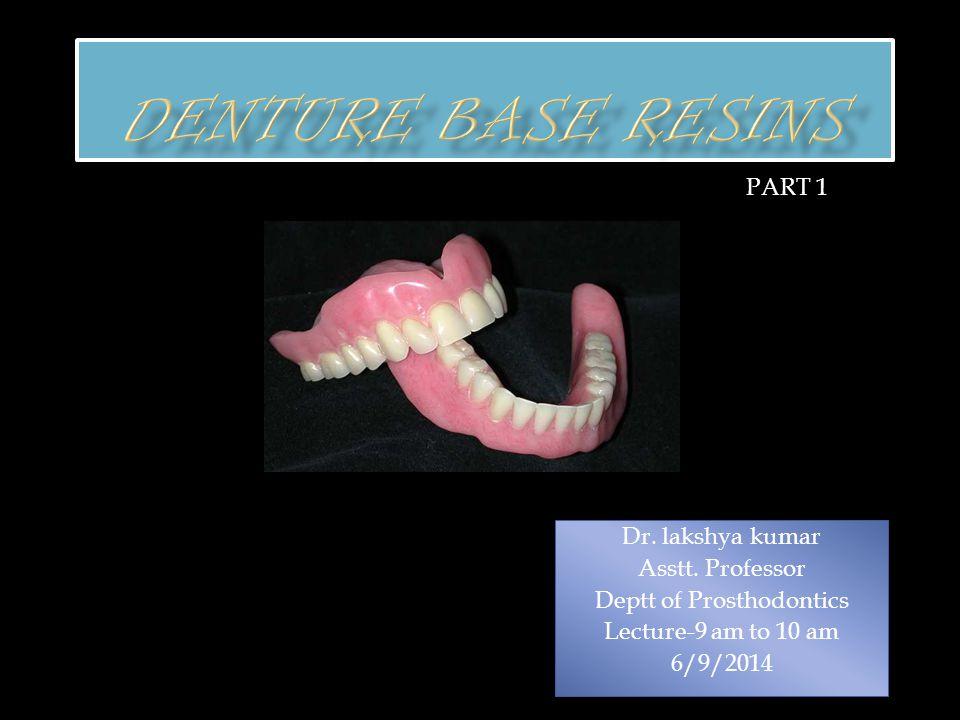 Dr. lakshya kumar Asstt. Professor Deptt of Prosthodontics Lecture-9 am to 10 am 6/9/2014 PART 1