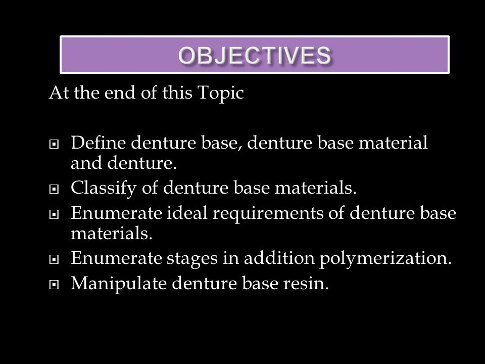 At the end of this Topic  Define denture base, denture base material and denture.