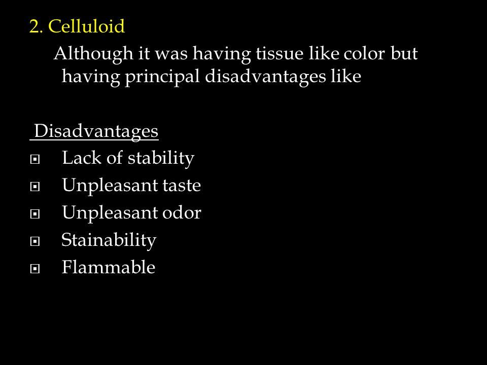 2. Celluloid Although it was having tissue like color but having principal disadvantages like Disadvantages  Lack of stability  Unpleasant taste  U