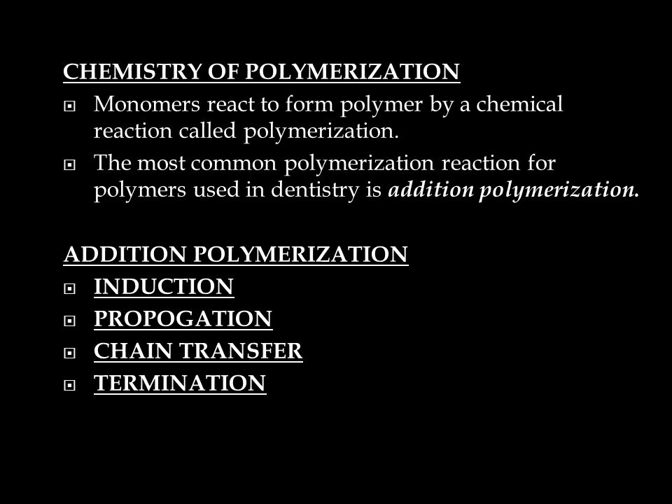 CHEMISTRY OF POLYMERIZATION  Monomers react to form polymer by a chemical reaction called polymerization.